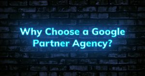 Why choose a Google Partner agency?